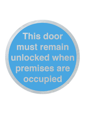 DS039 - This Door Must Remain Unlocked When Premises are Occupied 75mm Stainless Steel Disc